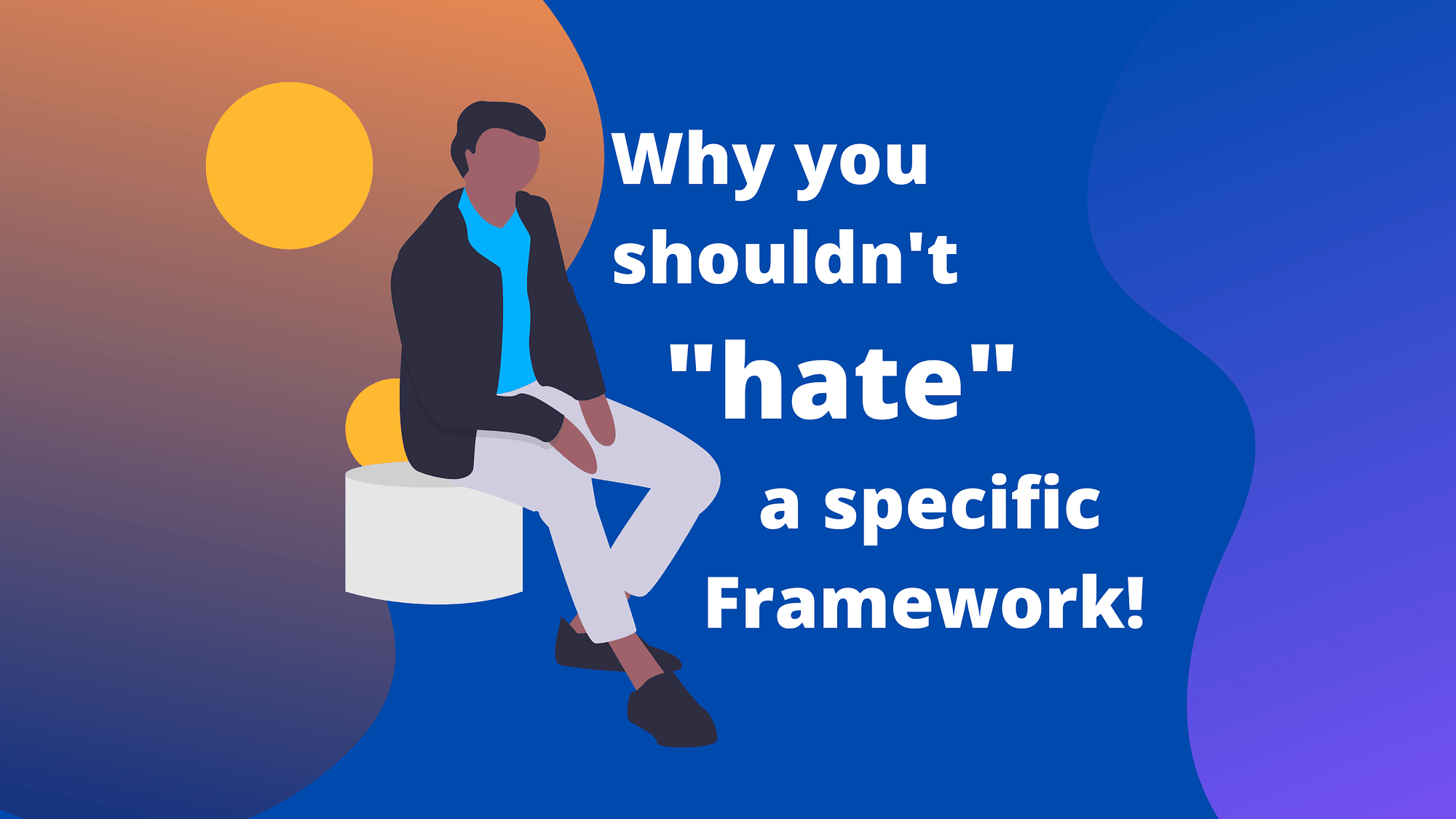 why-you-should-not-hate-a-specific-framework- by Abdul Momin